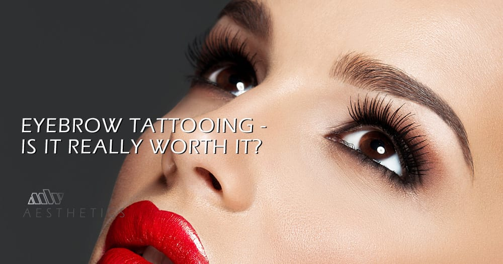 Eyebrow tattooing – Is it really worth it? | | MW Aesthetics