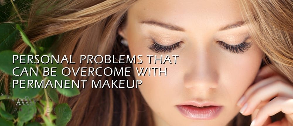 personal problems that can be overcome with permanent makeup