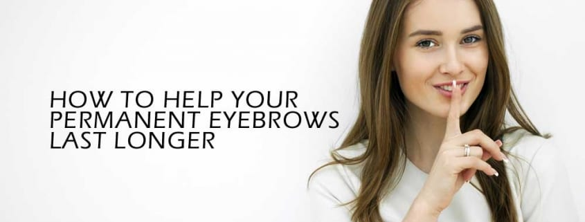 how to help your permanent eyebrows last longer