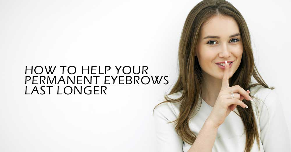Permanent Makeup Aftercare How To Help Your Permanent Eyebrows Last